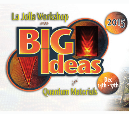 BIG IDEAS IN QUANTUM MATERIALS  LA JOLLA WORKSHOP 2015